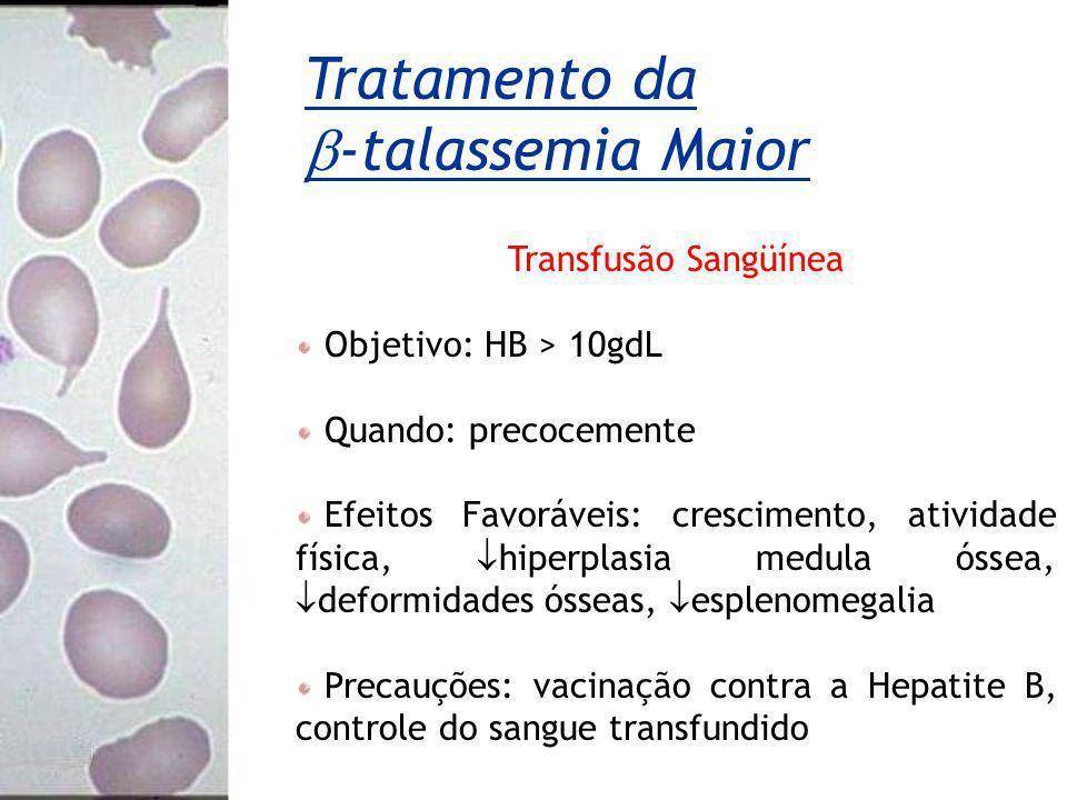 Transfusão Sangüínea Objetivo: HB > 10gdL Quando: precocemente Efeitos Favoráveis: crescimento, atividade física, hiperplasia medula óssea, deformidad