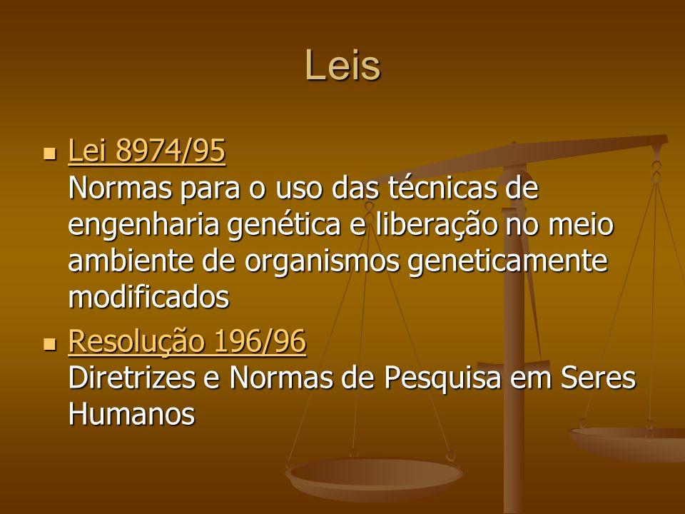 Leis Lei 8974/95 Normas para o uso das técnicas de engenharia genética e liberação no meio ambiente de organismos geneticamente modificados Lei 8974/9