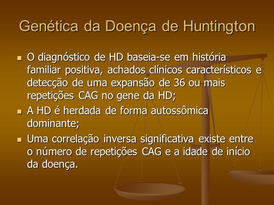 Genética da Doença de Huntington O diagnóstico de HD baseia-se em história familiar positiva, achados clínicos característicos e detecção de uma expan