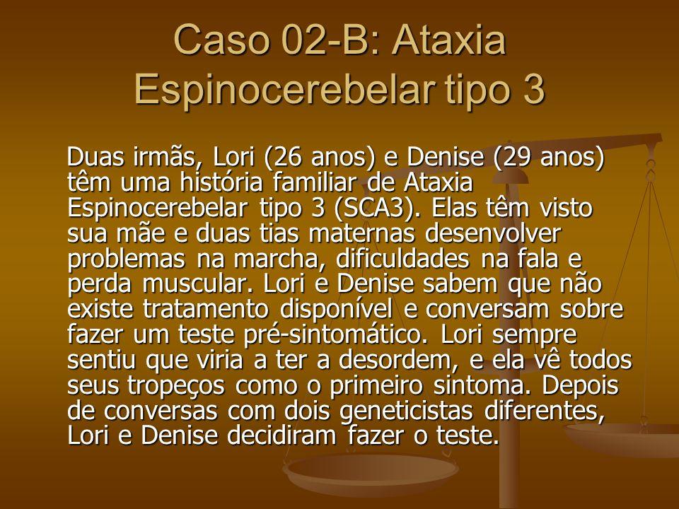 Caso 02-B: Ataxia Espinocerebelar tipo 3 Duas irmãs, Lori (26 anos) e Denise (29 anos) têm uma história familiar de Ataxia Espinocerebelar tipo 3 (SCA