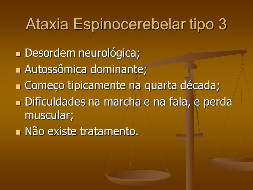 Ataxia Espinocerebelar tipo 3 Desordem neurológica; Desordem neurológica; Autossômica dominante; Autossômica dominante; Começo tipicamente na quarta d