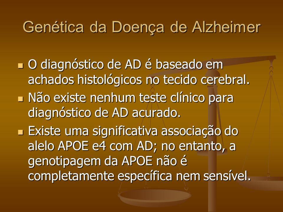 Genética da Doença de Alzheimer O diagnóstico de AD é baseado em achados histológicos no tecido cerebral. O diagnóstico de AD é baseado em achados his