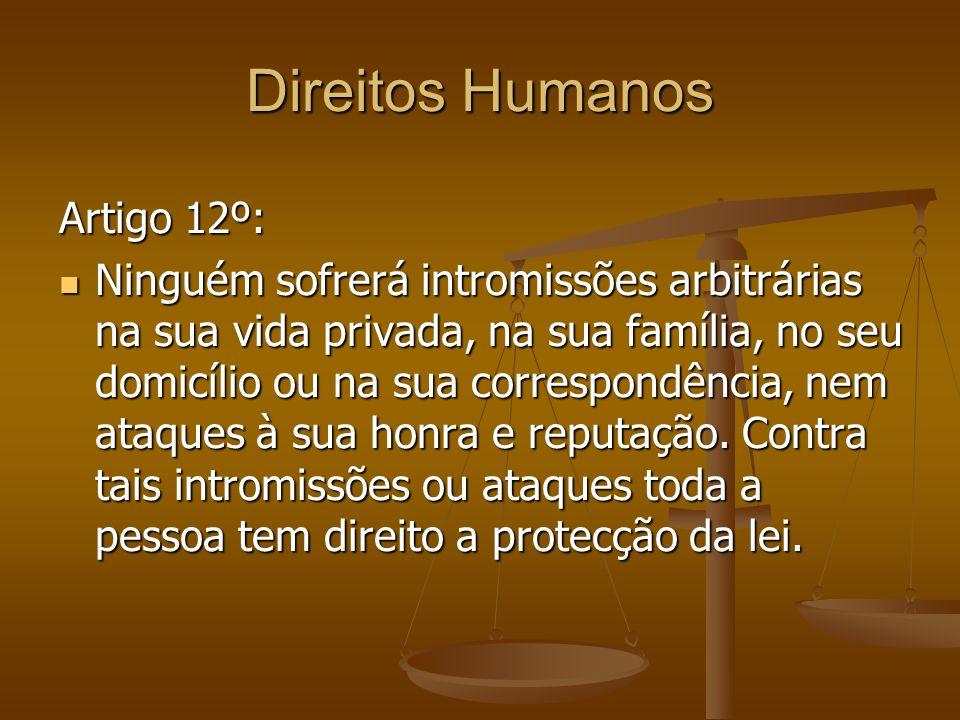 Direitos Humanos Artigo 12º: Ninguém sofrerá intromissões arbitrárias na sua vida privada, na sua família, no seu domicílio ou na sua correspondência,