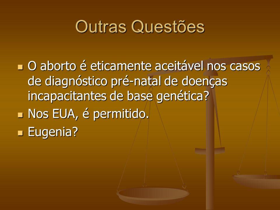 Outras Questões O aborto é eticamente aceitável nos casos de diagnóstico pré-natal de doenças incapacitantes de base genética? O aborto é eticamente a