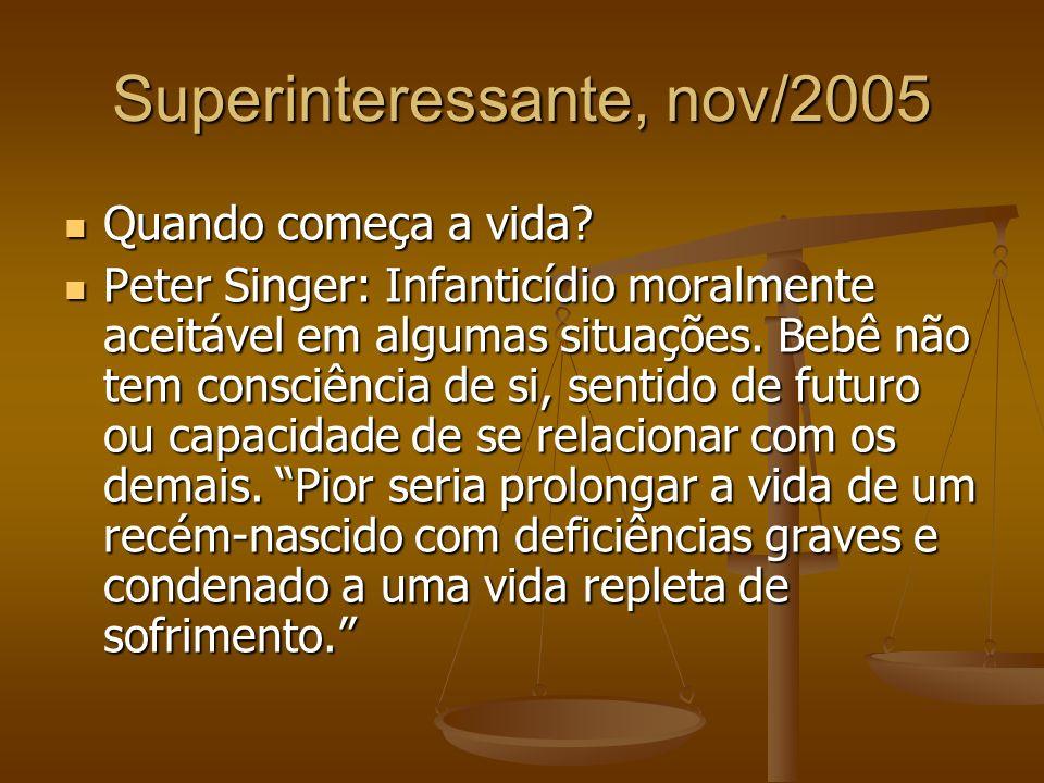 Superinteressante, nov/2005 Quando começa a vida? Quando começa a vida? Peter Singer: Infanticídio moralmente aceitável em algumas situações. Bebê não