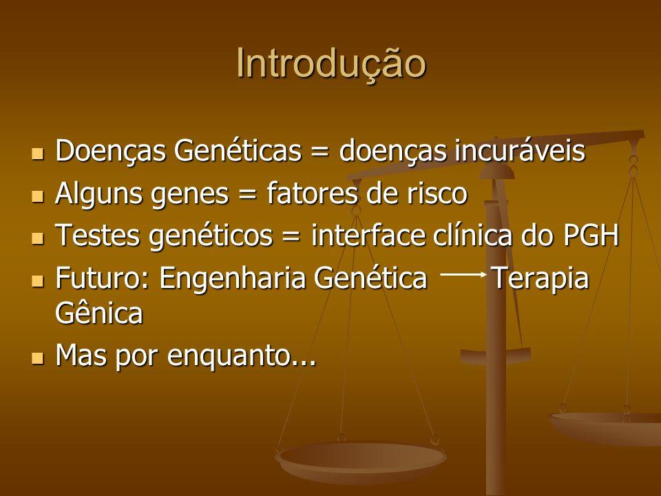 Introdução Doenças Genéticas = doenças incuráveis Doenças Genéticas = doenças incuráveis Alguns genes = fatores de risco Alguns genes = fatores de ris
