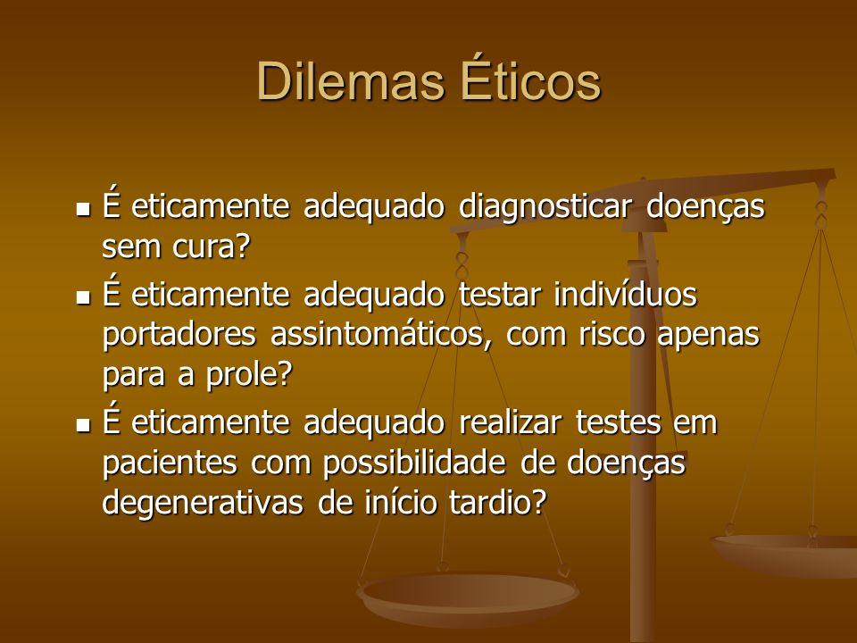 Dilemas Éticos É eticamente adequado diagnosticar doenças sem cura? É eticamente adequado diagnosticar doenças sem cura? É eticamente adequado testar