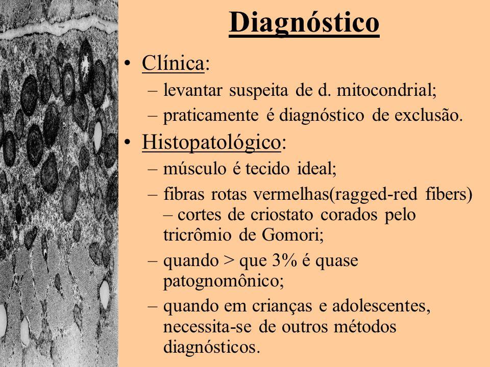 Diagnóstico Clínica: –levantar suspeita de d. mitocondrial; –praticamente é diagnóstico de exclusão. Histopatológico: –músculo é tecido ideal; –fibras