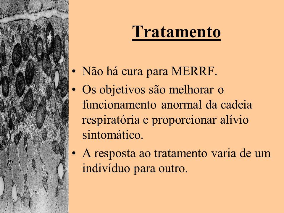 Tratamento Não há cura para MERRF. Os objetivos são melhorar o funcionamento anormal da cadeia respiratória e proporcionar alívio sintomático. A respo