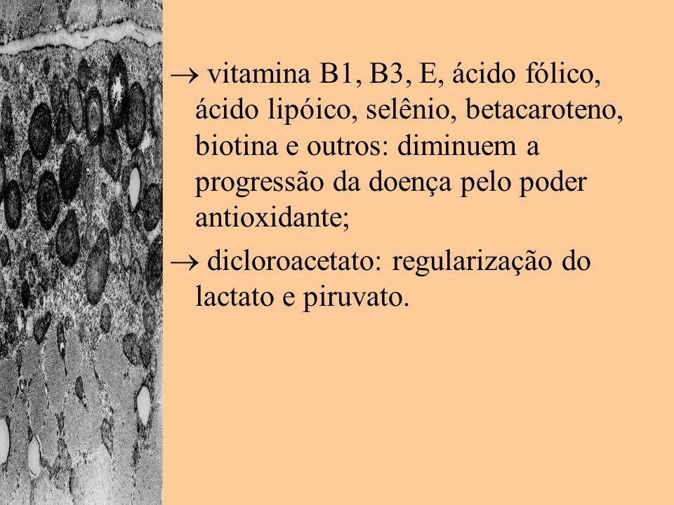 vitamina B1, B3, E, ácido fólico, ácido lipóico, selênio, betacaroteno, biotina e outros: diminuem a progressão da doença pelo poder antioxidante; dic