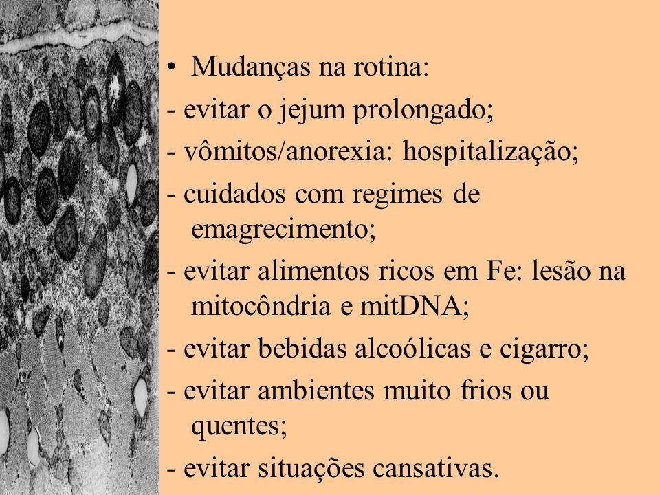Mudanças na rotina: - evitar o jejum prolongado; - vômitos/anorexia: hospitalização; - cuidados com regimes de emagrecimento; - evitar alimentos ricos