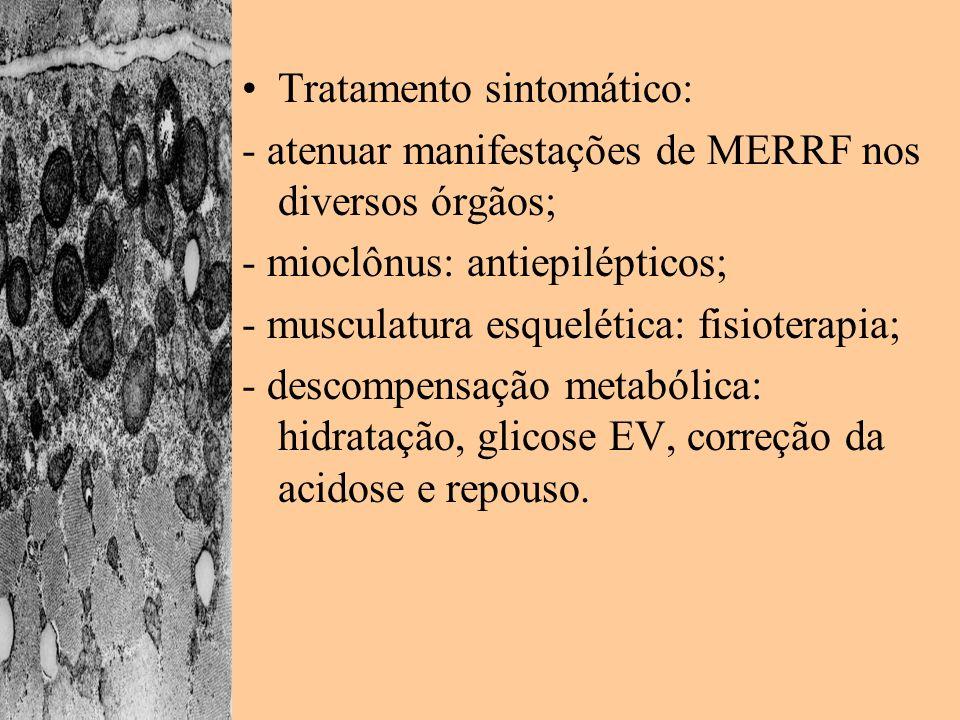 Tratamento sintomático: - atenuar manifestações de MERRF nos diversos órgãos; - mioclônus: antiepilépticos; - musculatura esquelética: fisioterapia; -