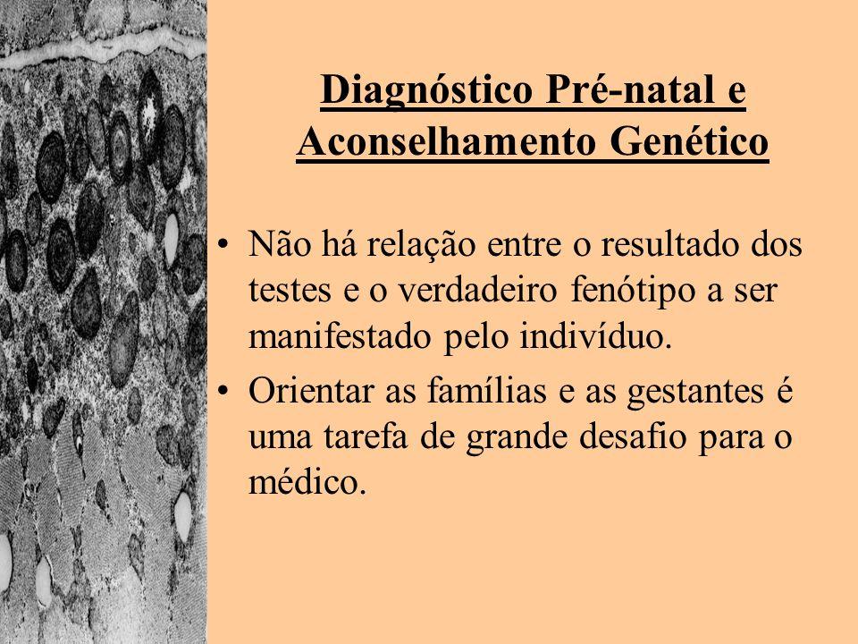 Diagnóstico Pré-natal e Aconselhamento Genético Não há relação entre o resultado dos testes e o verdadeiro fenótipo a ser manifestado pelo indivíduo.