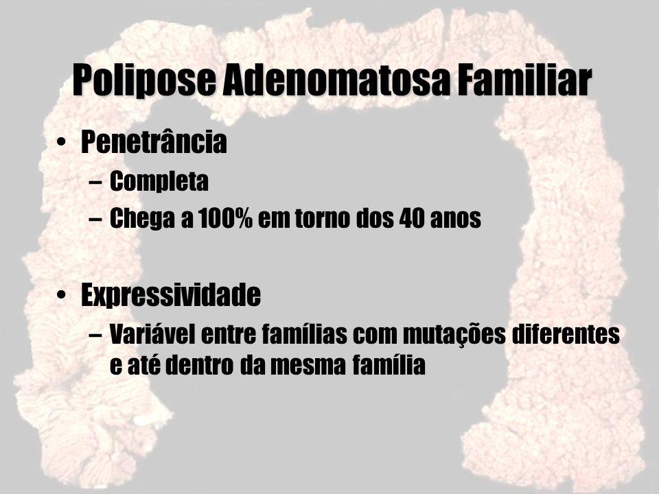 Polipose Adenomatosa Familiar Penetrância –Completa –Chega a 100% em torno dos 40 anos Expressividade –Variável entre famílias com mutações diferentes