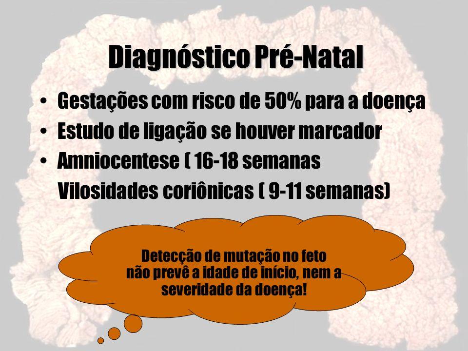 Diagnóstico Pré-Natal Gestações com risco de 50% para a doença Estudo de ligação se houver marcador Amniocentese ( 16-18 semanas Vilosidades coriônica