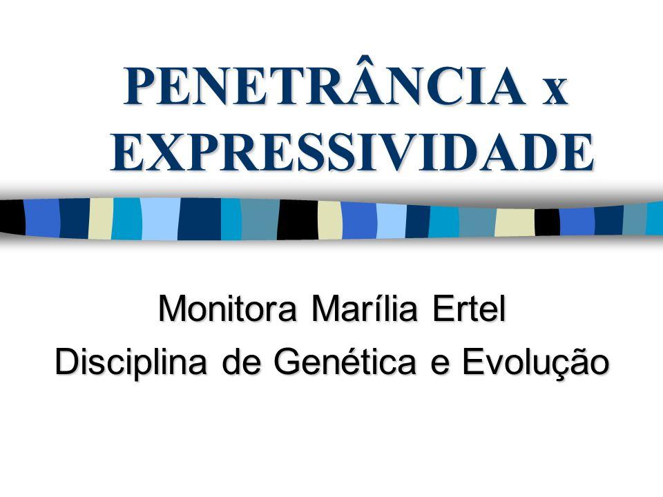 PENETRÂNCIA A penetrância (P) de uma doença é um conceito estatístico e refere-se a fração de indivíduos portadores obrigatórios de um gene mutante que desenvolvem a doença, ou seja, que manifestam um fenótipo específico tudo nada É um fenômeno de tudo ou nada