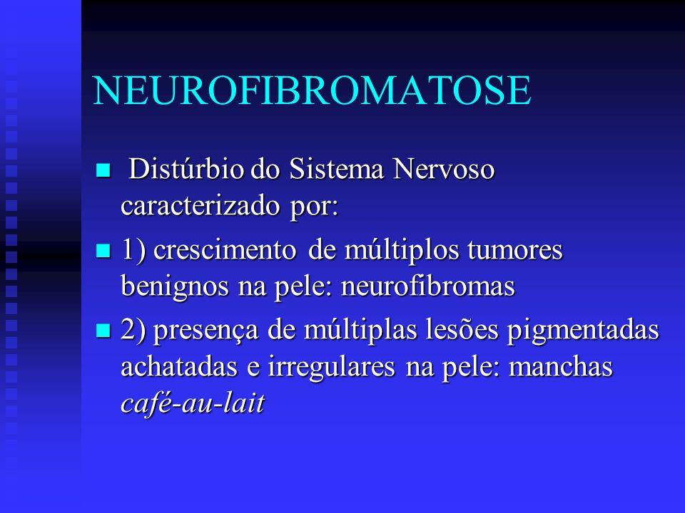 NEUROFIBROMATOSE Distúrbio do Sistema Nervoso caracterizado por: Distúrbio do Sistema Nervoso caracterizado por: 1) crescimento de múltiplos tumores b