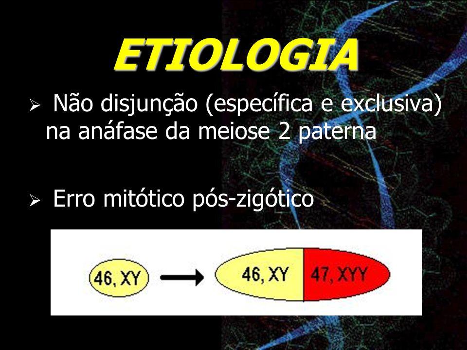 ETIOLOGIA Não disjunção (específica e exclusiva) na anáfase da meiose 2 paterna Erro mitótico pós-zigótico
