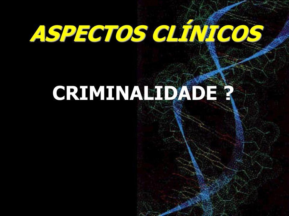 ASPECTOS CLÍNICOS CRIMINALIDADE ?