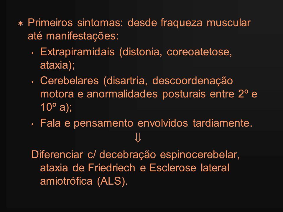 Primeiros sintomas: desde fraqueza muscular até manifestações: Extrapiramidais (distonia, coreoatetose, ataxia); Cerebelares (disartria, descoordenaçã