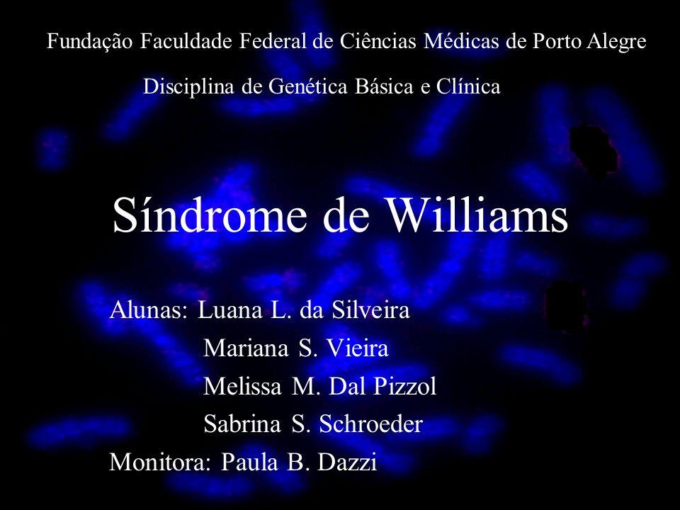 Síndrome de Williams Alunas: Luana L. da Silveira Mariana S. Vieira Melissa M. Dal Pizzol Sabrina S. Schroeder Monitora: Paula B. Dazzi Fundação Facul