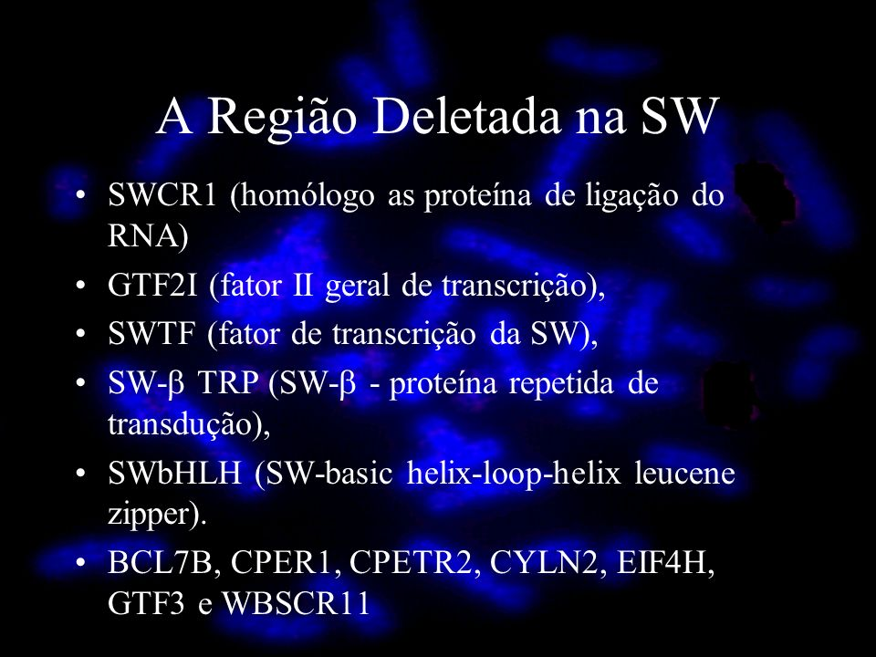 A Região Deletada na SW SWCR1 (homólogo as proteína de ligação do RNA) GTF2I (fator II geral de transcrição), SWTF (fator de transcrição da SW), SW- T