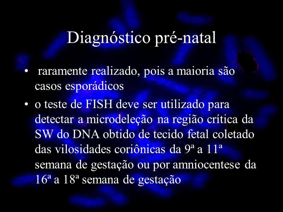Diagnóstico pré-natal raramente realizado, pois a maioria são casos esporádicos o teste de FISH deve ser utilizado para detectar a microdeleção na reg