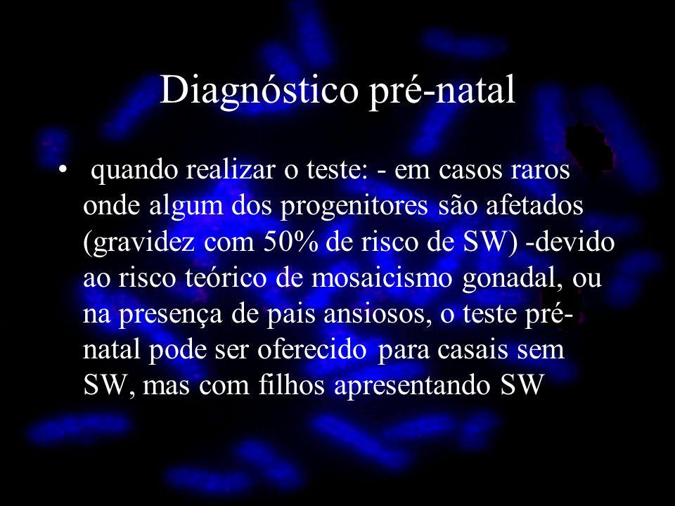 Diagnóstico pré-natal quando realizar o teste: - em casos raros onde algum dos progenitores são afetados (gravidez com 50% de risco de SW) -devido ao