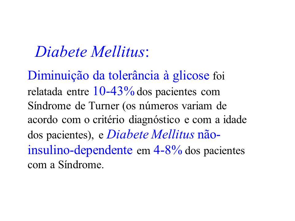 Diabete Mellitus: Diminuição da tolerância à glicose foi relatada entre 10-43% dos pacientes com Síndrome de Turner (os números variam de acordo com o