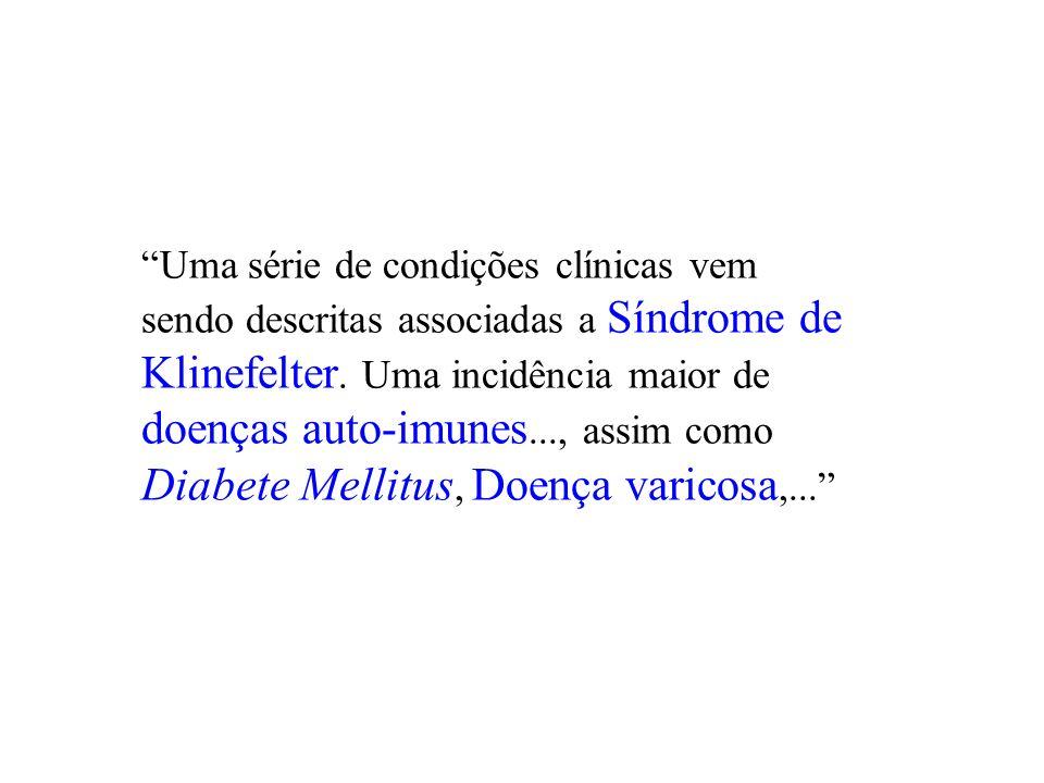 Uma série de condições clínicas vem sendo descritas associadas a Síndrome de Klinefelter. Uma incidência maior de doenças auto-imunes..., assim como D