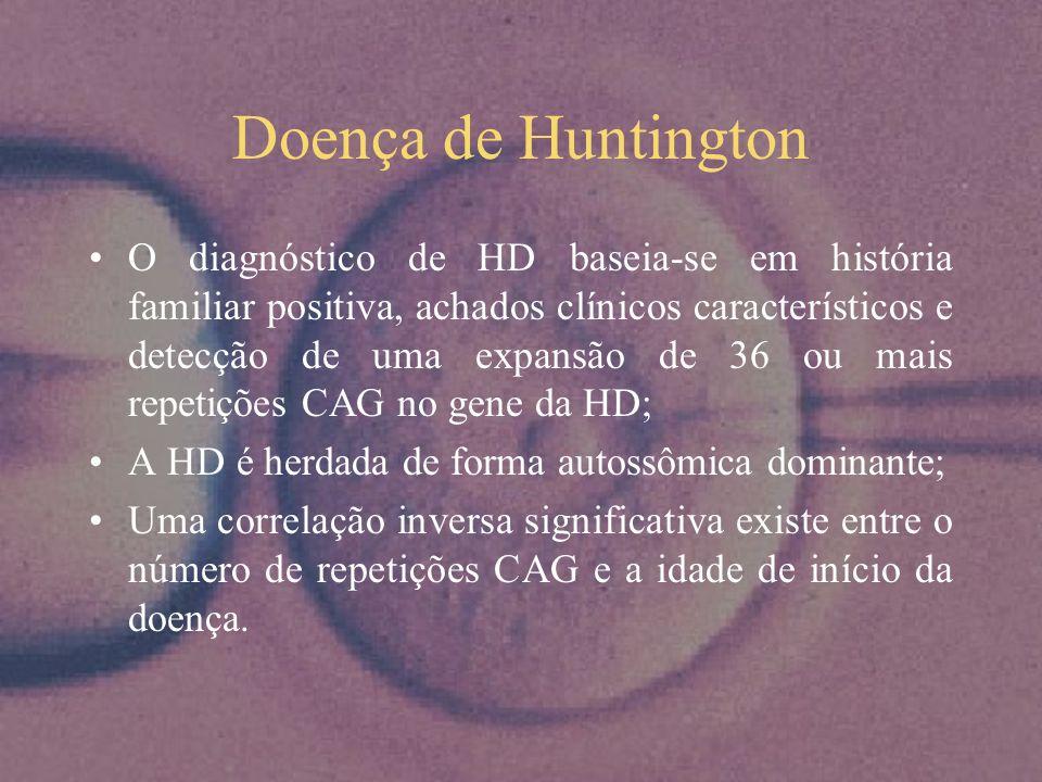 Doença de Huntington O diagnóstico de HD baseia-se em história familiar positiva, achados clínicos característicos e detecção de uma expansão de 36 ou