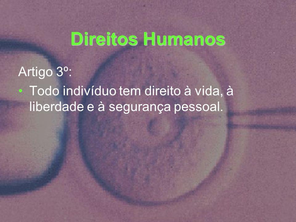 Direitos Humanos Artigo 3º: Todo indivíduo tem direito à vida, à liberdade e à segurança pessoal.