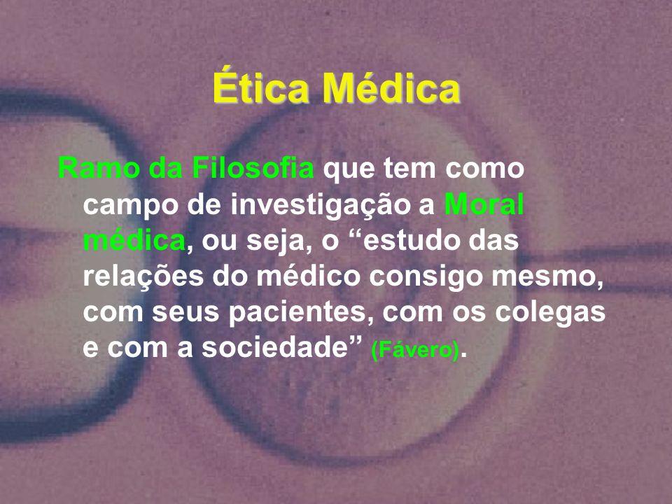 Ética Médica Ramo da Filosofia que tem como campo de investigação a Moral médica, ou seja, o estudo das relações do médico consigo mesmo, com seus pac