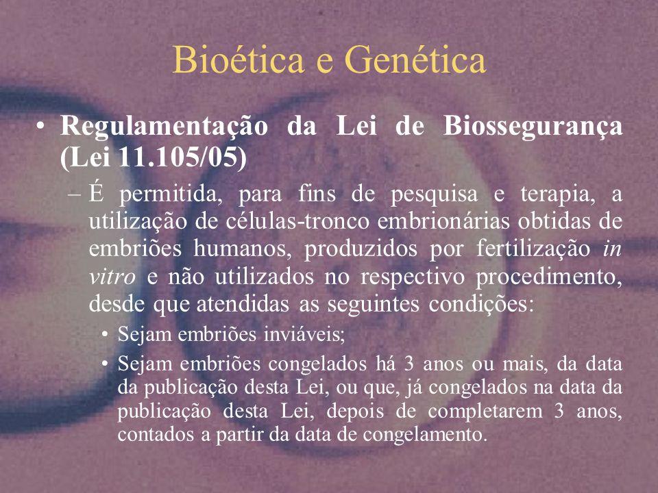 Bioética e Genética Regulamentação da Lei de Biossegurança (Lei 11.105/05) –Apesar da liberação das pesquisas utilizando embriões humanos, a discussão sobre o momento exato da origem da vida persiste.