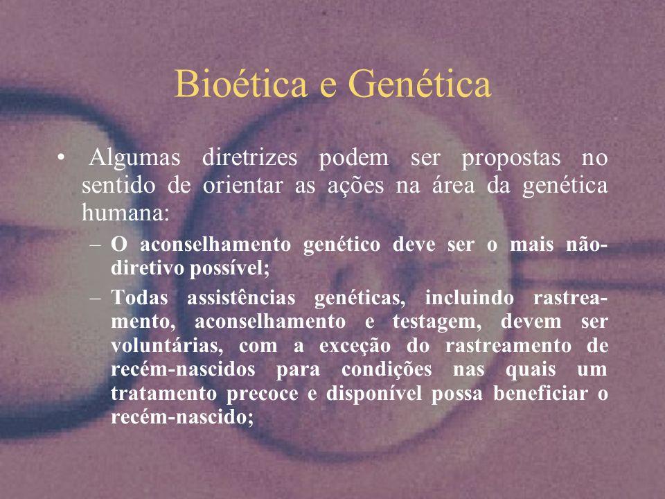 Algumas Diretrizes Aconselhamento genético não-diretivo Paciente voluntário (Exceção: RN) Confidencialidade (Exceção: evitar dano) Privacidade Diagnóstico pré-natal