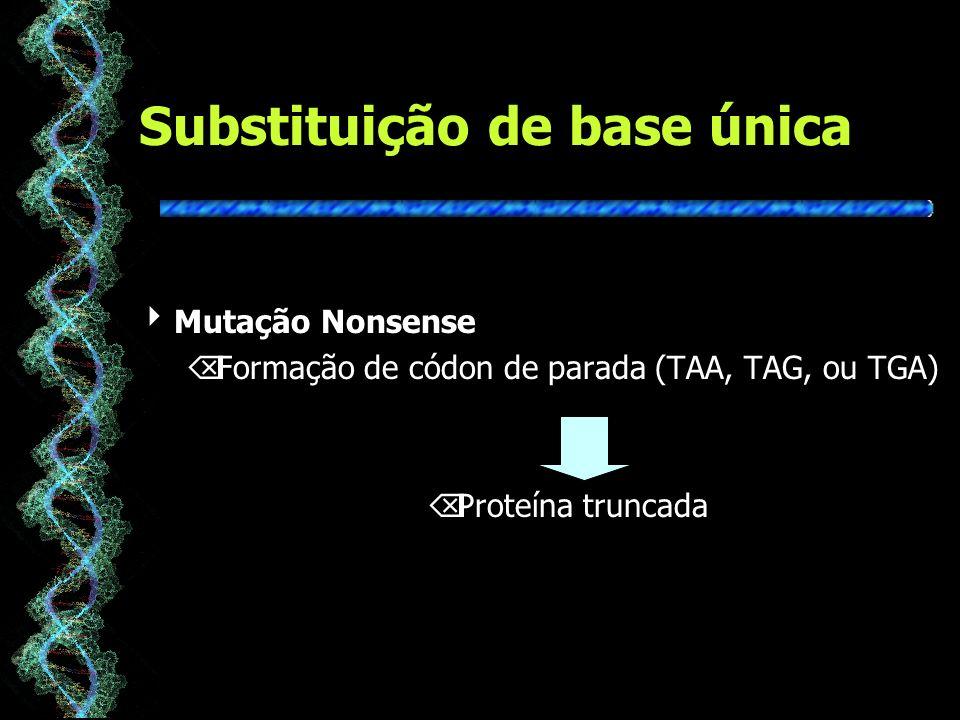 Substituição de base única Mutação Nonsense ÕFormação de códon de parada (TAA, TAG, ou TGA) ÕProteína truncada