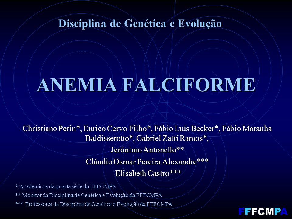 Disciplina de Genética e Evolução ANEMIA FALCIFORME Christiano Perin*, Eurico Cervo Filho*, Fábio Luís Becker*, Fábio Maranha Baldisserotto*, Gabriel