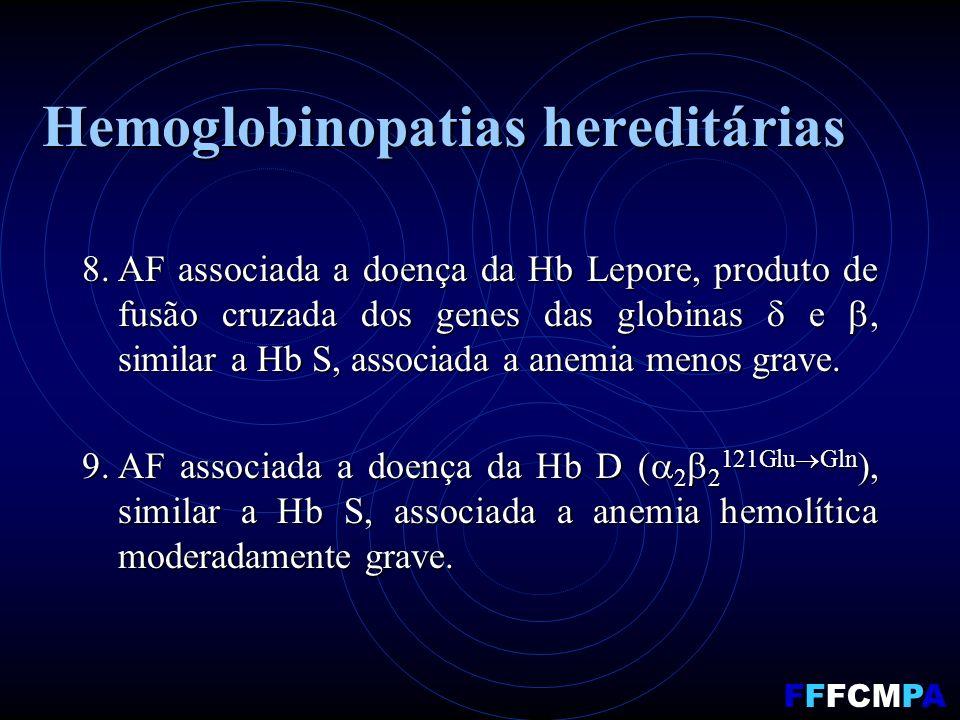 Hemoglobinopatias hereditárias 8.AF associada a doença da Hb Lepore, produto de fusão cruzada dos genes das globinas e, similar a Hb S, associada a anemia menos grave.