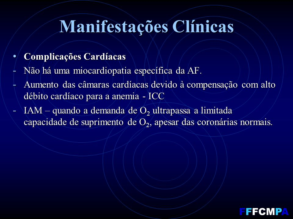 Manifestações Clínicas Complicações Cardíacas Complicações Cardíacas - Não há uma miocardiopatia específica da AF. - Aumento das câmaras cardíacas dev
