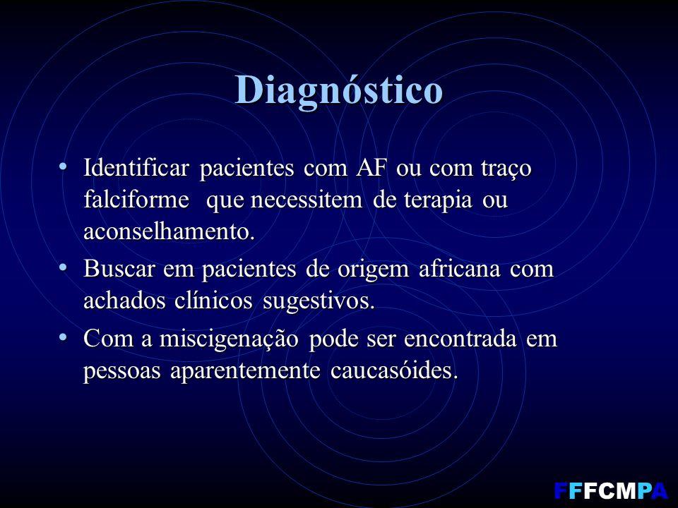 Diagnóstico Identificar pacientes com AF ou com traço falciforme que necessitem de terapia ou aconselhamento.