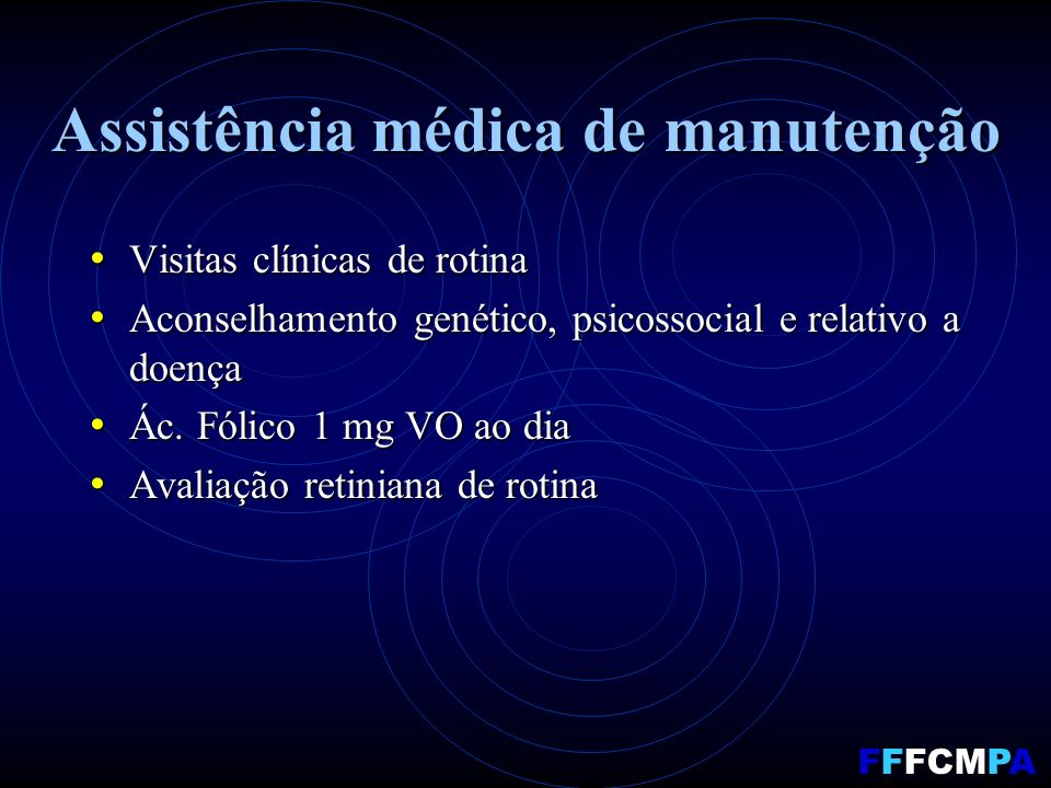 Assistência médica de manutenção Visitas clínicas de rotina Visitas clínicas de rotina Aconselhamento genético, psicossocial e relativo a doença Aconselhamento genético, psicossocial e relativo a doença Ác.