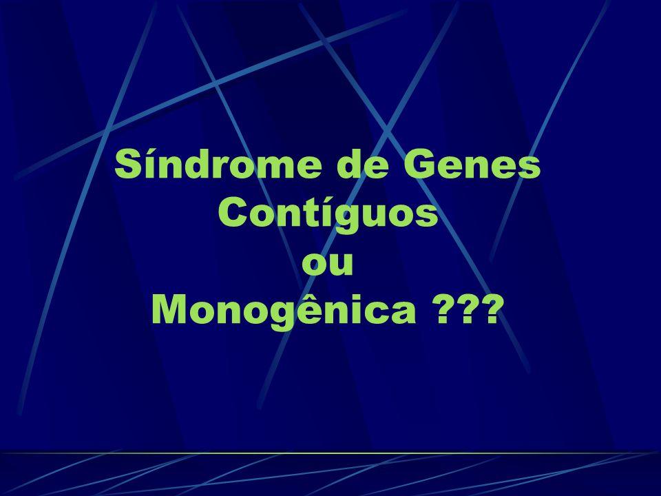 Síndrome de Genes Contíguos ou Monogênica ???