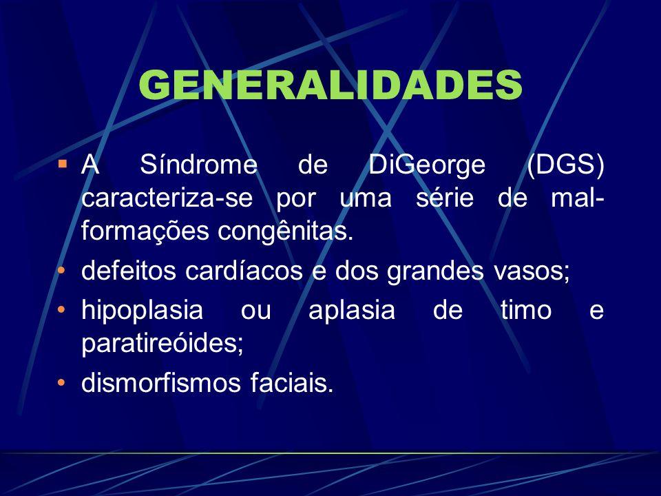 GENERALIDADES A Síndrome de DiGeorge (DGS) caracteriza-se por uma série de mal- formações congênitas. defeitos cardíacos e dos grandes vasos; hipoplas