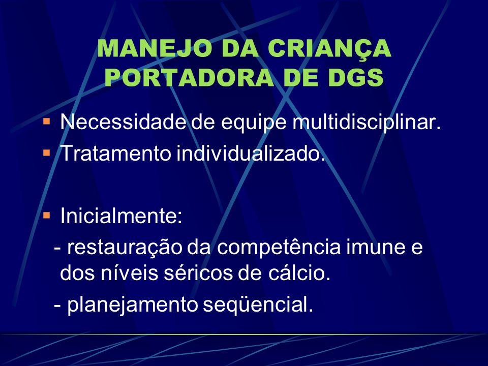 MANEJO DA CRIANÇA PORTADORA DE DGS Necessidade de equipe multidisciplinar. Tratamento individualizado. Inicialmente: - restauração da competência imun