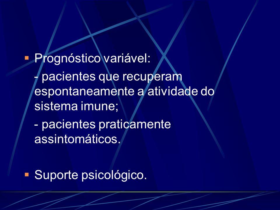 Prognóstico variável: - pacientes que recuperam espontaneamente a atividade do sistema imune; - pacientes praticamente assintomáticos. Suporte psicoló