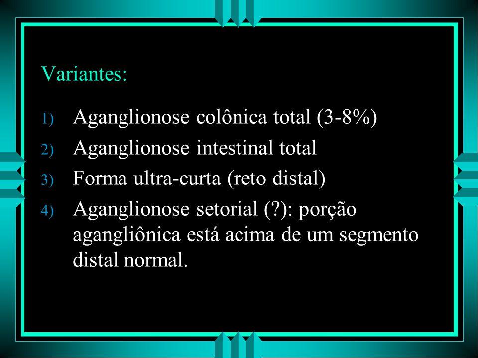 Variantes: 1) Aganglionose colônica total (3-8%) 2) Aganglionose intestinal total 3) Forma ultra-curta (reto distal) 4) Aganglionose setorial (?): por