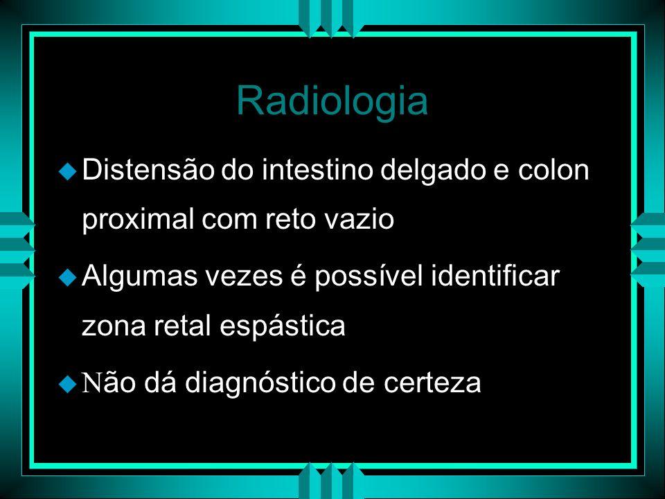 Radiologia Distensão do intestino delgado e colon proximal com reto vazio u Algumas vezes é possível identificar zona retal espástica u N ão dá diagnó