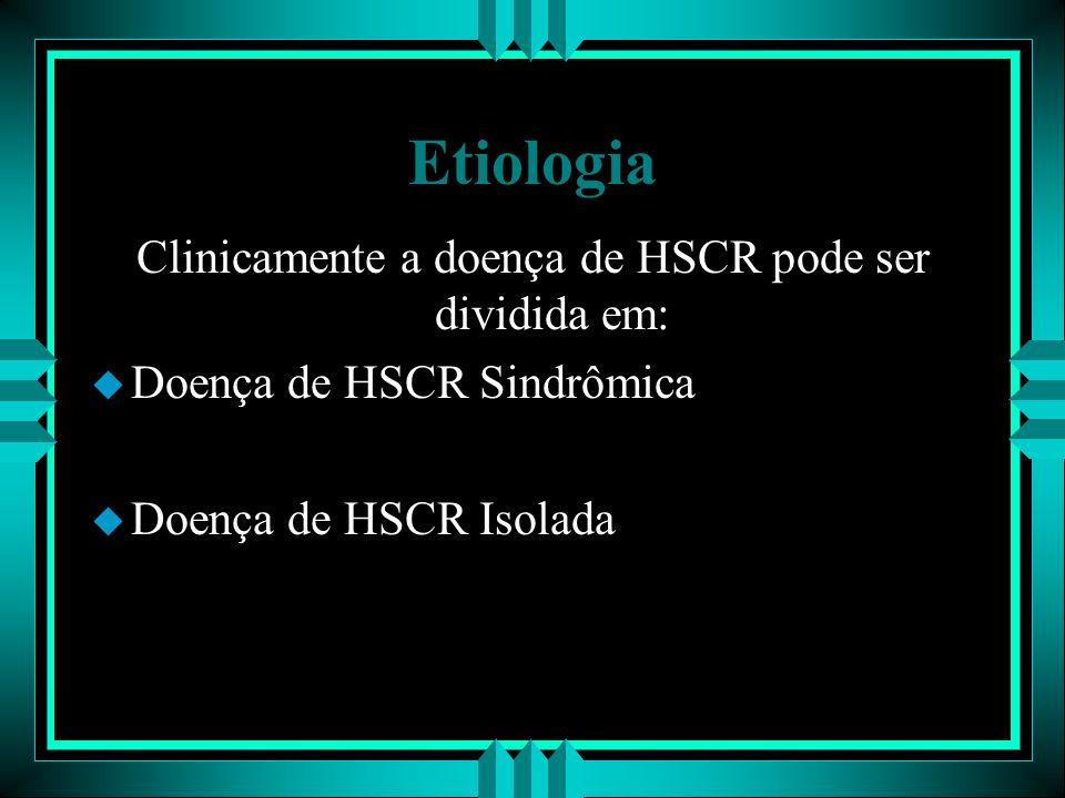 Etiologia Clinicamente a doença de HSCR pode ser dividida em: u Doença de HSCR Sindrômica u Doença de HSCR Isolada