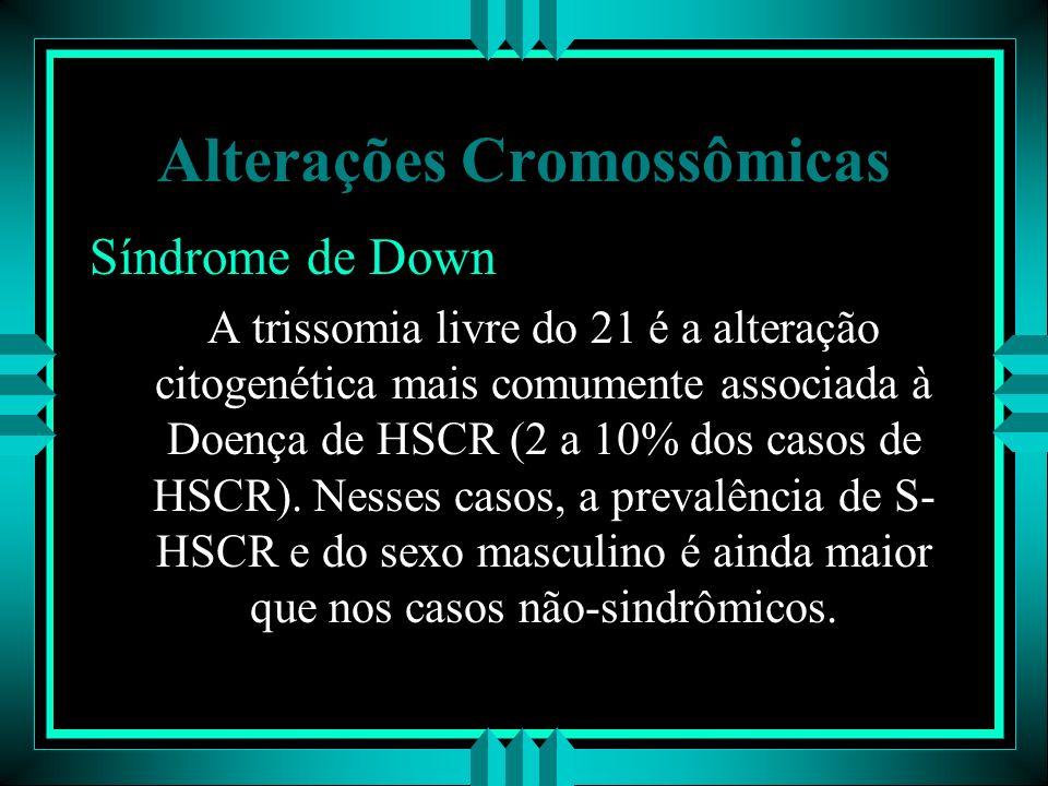 Alterações Cromossômicas Síndrome de Down A trissomia livre do 21 é a alteração citogenética mais comumente associada à Doença de HSCR (2 a 10% dos ca