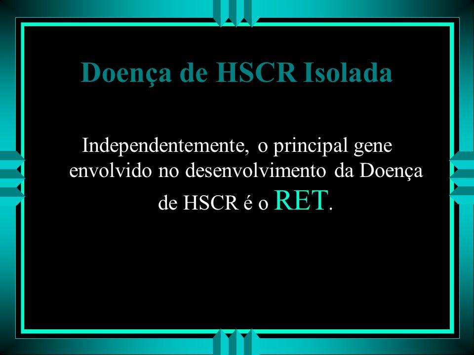 Doença de HSCR Isolada Independentemente, o principal gene envolvido no desenvolvimento da Doença de HSCR é o RET.
